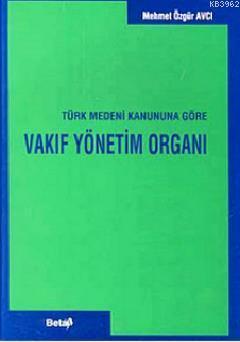 Türk Medeni Kanununa Göre Vakıf Yönetim Organı