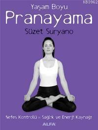 Yaşam Boyu Pranayama; Nefes Kontrolü = Sağlık ve Enerji Kaynağı