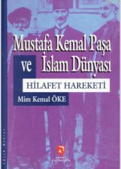 Mustafa Kemal Paşa ve İslam Dünyası Hilafet Hareketi