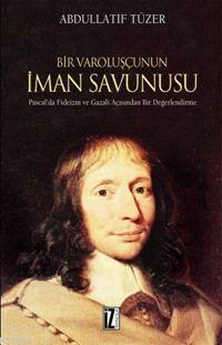 Bir Varoluşçunun İman Savunusu; Pascal'da Fideizm ve Gazali Açısından