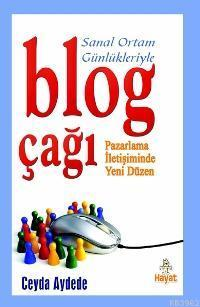 Blog Çağı; Pazarlama İletişiminde Yeni Düzen