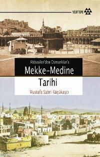 Abbasiler'den Osmanlılar'a Mekke-Medine Tarihi