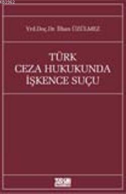 Türk Ceza Hukukunda İşkence Suçu