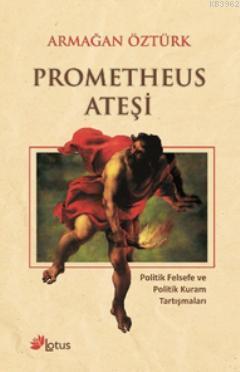 Prometheus Ateşi; Politik Felsefe ve Politik Kuram Tartışmaları