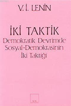 İki Taktik; Demokratik Devrimde Sosyal- Demokrasinin İki Taktiği