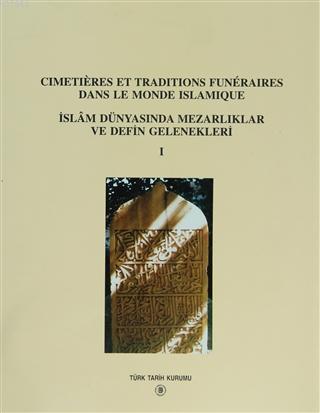 Cimetieres Et Traditions Funeraires Dans Le Monde Islamique; İslam Dünyasında Mezarlıklar ve Defin Gelenekleri 1