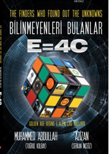 The Finders Who Found Out the Unknowns; Bilinmeyenleri Bulanlar E=4C