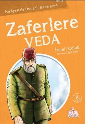 Zaferlere Veda; Hikayelerle Osmanlı Macerası 4