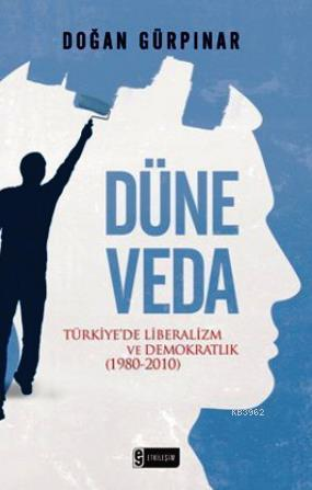 Düne Veda; Türkiye'de Liberalizm ve Demokratlık (1980-2010)