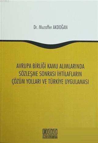 Avrupa Birliği Kamu Alımlarında Sözleşme Sonrası İhtilafların Çözüm Yolları ve Türkiye Uygulaması