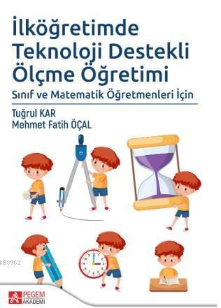 İlköğretimde Teknoloji Destekli Ölçme Öğretimi; Sınıf ve Matematik Öğretmenleri İçin