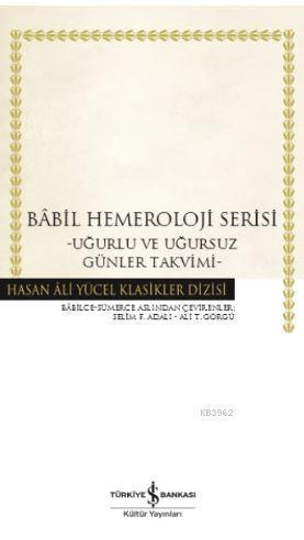 Babil Hemeroloji Serisi; Uğurlu ve Uğursuz Günler Takvimi