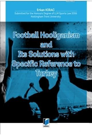 Football Hooliganism and Its Solutions with Specific Refernce to Turkey