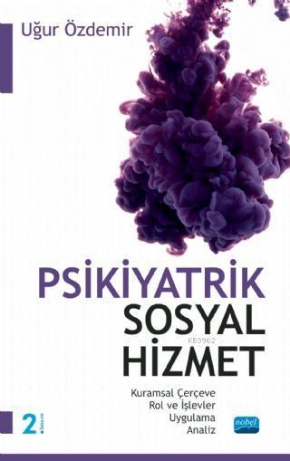 PSİKİYATRİK SOSYAL HİZMET / Kuramsal Çerçeve - Rol ve İşlevler - Uygulama - Analiz