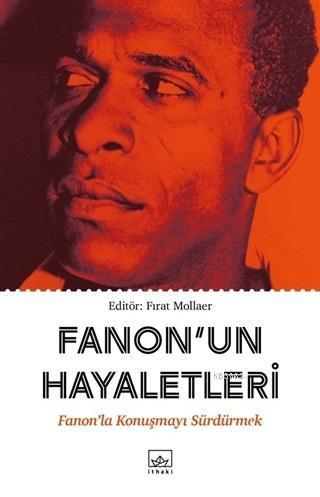 Fanon'un Hayaletleri; Fanon'la Konuşmayı Sürdürmek