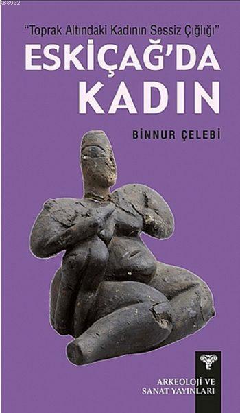 Eskiçağ'da Kadın; Toprak Altındaki Kadının Sessiz Çığlığı