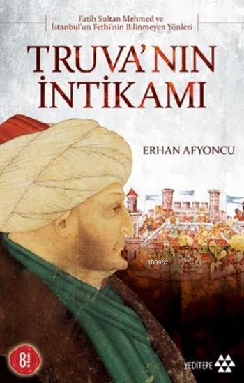 Truva'nın İntikamı; Fatih Sultan Mehmet ve İstanbul'un Fethinin Bilinmeyen Yönleri