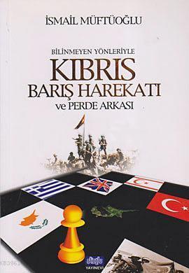 Bilinmeyen Yönleriyle Kıbrıs Barış Harekatı ve Perde Arkası
