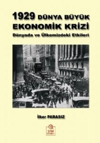 1929 Dünya Büyük Ekonomik Krizi; Dünyadaki ve Ülkemizdeki Etkileri