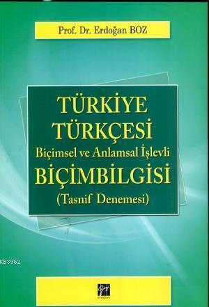 Türkiye Türkçesi Biçimbilgisi & Biçimsel ve Anlamsal İşlevli; (Tasnif Denemesi)