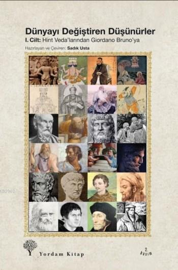 Dünyayı Değiştiren Düşünürler 1.Cilt; Hint Veda'larından Giardino Bruno'ya