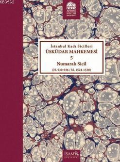 İstanbul Kadı Sicilleri Üsküdar Mahkemesi 5 Numaralı Sicil; (H. 930 - 936 / M. 1524 - 1530)