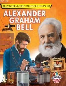 Dünyayı Değiştiren Muhteşem İnsanlar:Alexander Graham Bell