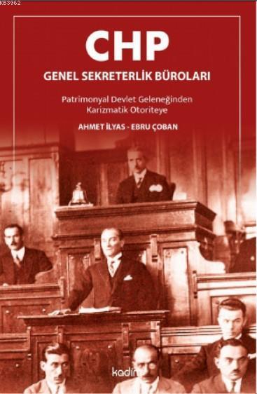 CHP Genel Sekreterlik Büroları; Patrimonyal Devlet Geleneğinden Karizmatik Otoriteye