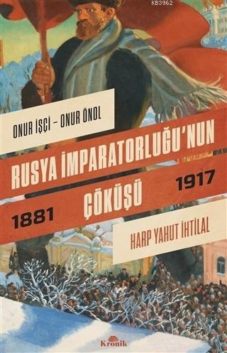 Rusya İmparatorluğu'nun Çöküşü; Harp Yahut İhtilal 1881-1917