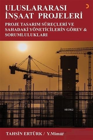 Uluslararası İnşaat Projeleri; Proje Tasarım Süreçleri ve Sahadaki Yöneticilerin Görev ve Sorumlulukları