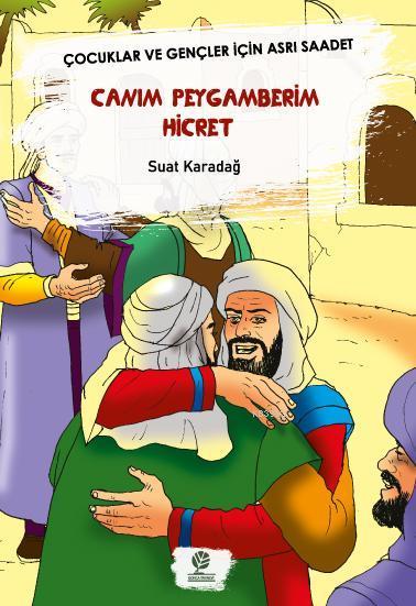 Canım Peygamberim Hicret; Çocuklar ve Gençler İçin Asrı Saadet
