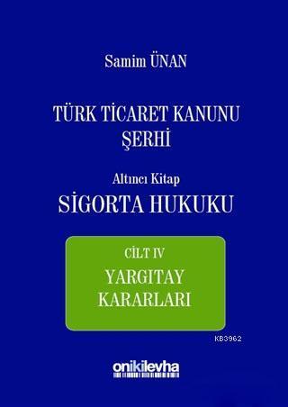 Türk Ticaret Kanunu Şerhi Altıncı Kitap - Sigorta Hukuku Cilt 4; Yargıtay Kararları