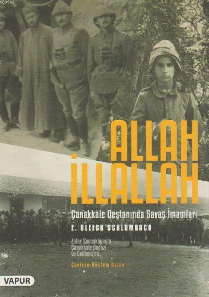 Allah İllallah - Çanakkale Destanında Savaş İmamları; Zafer Sancaklarıyla Çanakkale Boğazı ve Gelibolu'da