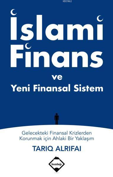 İslami Finans ve Yeni Finansal Sistem; Gelecekteki Finansal Krizlerden Korunmak için Ahlaki Bir Yaklaşım