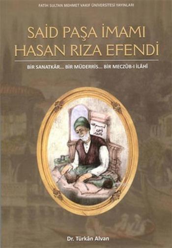 Said Paşa İmamı Hasan Rıza Efendi + CD; Bir Sanatkâr... Bir Müderris... Bir Meczûb-i İlâhî