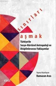 Sınırları Aşmak; Türkiye'de Sosyo-Kültürel Antropoloji ve Disiplinler arası Yaklaşımlar