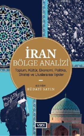 İran Bölge Analizi; Toplum, Kültür, Ekonomi, Politika, Strateji ve Uluslararası İlişkiler