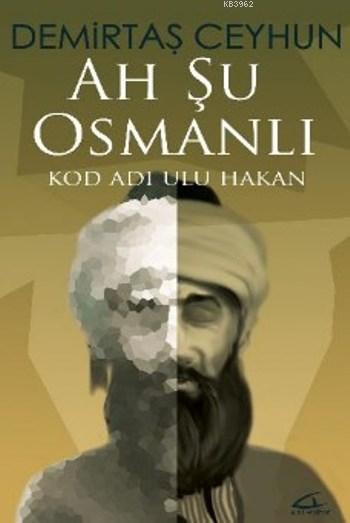 Ah Şu Osmanlı; Kod Adı Ulu Hakan