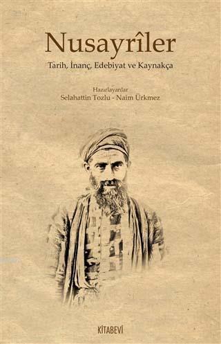 Nusayrîler; Tarih, İnanç, Edebiyat ve Kaynakça