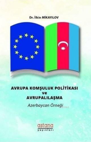 Avrupa Komşuluk Politikası ve Avrupalılaşma Azerbaycan Örneği