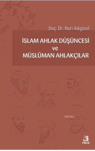 İslam Ahlak Düşüncesi ve Müslüman Ahlakçılar