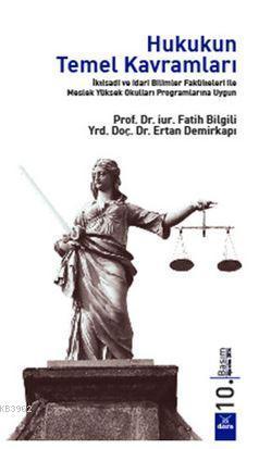 Hukukun Temel Kavramları; İktisadi ve İdari Bilimler Fakülteleri İle Meslek Yüksek Okulları Programlarına Uygun