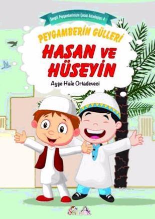 Peygamberin Gülleri Hasan ve Hüseyin