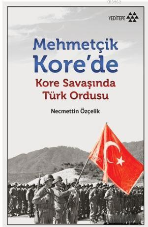 Mehmetçik Kore'de; Kore Savaşı'nda Türk Ordusu