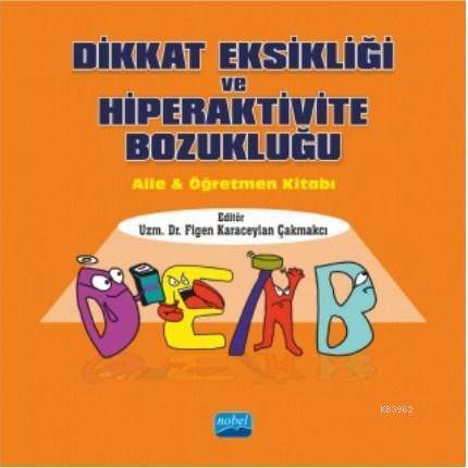 Dikkat Eksikliği ve Hiperaktivite Bozukluğu; Aile & Öğretmen Kitabı