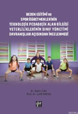 Beden Eğitimi ve Spor Öğretmenlerinin Teknolojik Pedagojik Alan Bilgisi Yeterliliklerinin; Sınıf Yönetimi Davranışları Açısından İncelenmesi