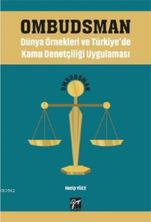 Ombudsman - Dünya Örnekleri ve Türkiye'de Kamu Denetçiliği Uygulaması
