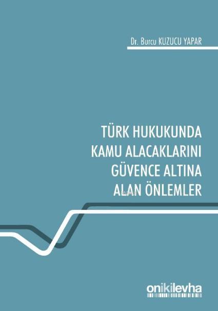 Türk Hukukunda Kamu Alacaklarını Güvence Altına Alan Önlemler