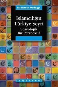 İslâmcılığın Türkiye Seyri; Sosyolojik Bir Persfektif