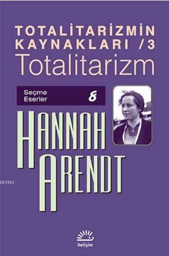 Totalitarizmin Kaynakları / 3 - Totalitarizm; Seçme Eserler 8